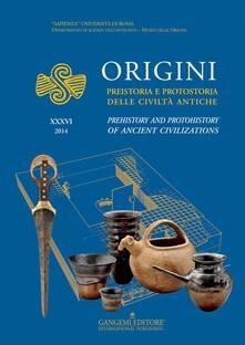 Origini. Preistoria e protostoria delle civiltà antiche-Prehistory and protohistory of ancient civilization. Ediz. bilingue. Vol. 36