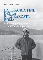 La tragica fine della R. Corazzata Roma. Nell'inedito manoscritto di un ufficiale superstite