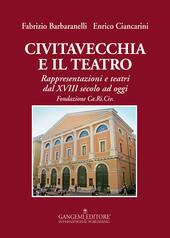 Civitavecchia e il teatro. Rappresentazioni e teatri dal XVIII secolo ad oggi
