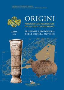 Origini. Preistoria e protostoria delle civiltà antiche-Prehistory and protohistory of ancient civilization. Vol. 39
