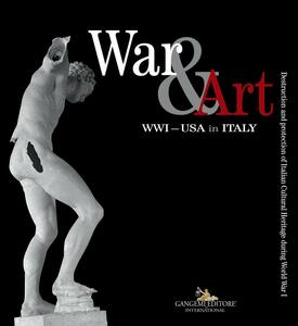 War & art. WWI - USA in Italy. Destruction and protection of Italian cultural heritage during world war I. Catalogo della mostra (Washington DC, ottobre 2017-ottobre 2018). Ediz. italiana e inglese