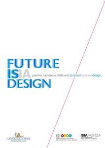 Premio nazionale delle arti 2016-2017. Sezione design. Future Isia Design. Ediz. italiana e inglese - Giovanna Cassese,Marinella Paderni - ebook
