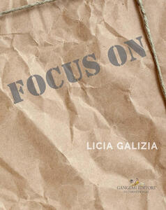 Focus on. Licia Galizia. Catalogo della mostra. Ediz. italiana e inglese