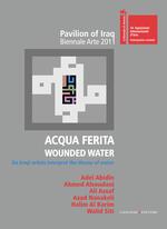 Acqua ferita. Wounded water. Six Iraqi artists interpret the theme of water. Ediz. illustrata