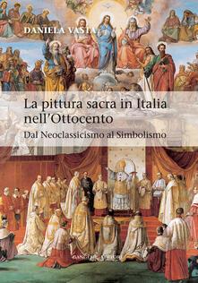 La pittura sacra in Italia nell'Ottocento. Dal neoclassicismo al simbolismo. Ediz. illustrata - Daniela Vasta - ebook
