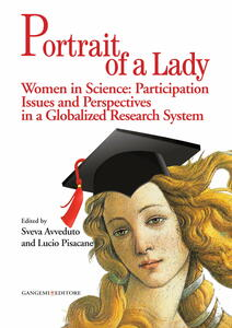 Portrait of a lady. Women in science: participation issues and perspectives in a globalized research system. Ediz. italiana e inglese