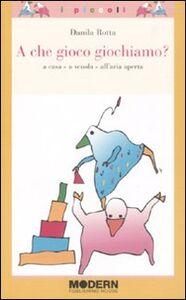 Foto Cover di A che gioco giochiamo? A casa, a scuola, all'aria aperta, Libro di Danila Rotta, edito da Modern Publishing House