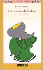 Foto Cover di La storia di Babar. Il piccolo elefante, Libro di Jean de Brunhoff, edito da Modern Publishing House