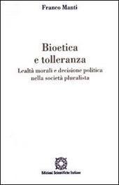 Bioetica e tolleranza. Lealtà morali e decisione politica nella società pluralista