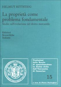 La proprietà come problema fondamentale. Studio sull'evoluzione del diritto mercantile - Helmut Rittstieg - copertina