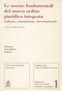 Le norme fondamentali del nuovo ordine giuridico integrato italiano, comunitario, internazionale - Felice Casucci - copertina