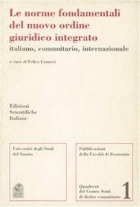 Libro Le norme fondamentali del nuovo ordine giuridico integrato italiano, comunitario, internazionale Felice Casucci
