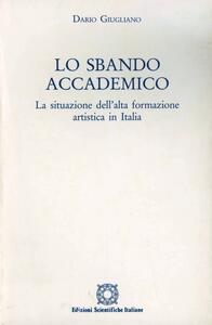 Lo sbando accademico. La situazione dell'alta formazione artistica in Italia - Dario Giugliano - copertina