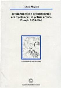 Accentramento e decentramento nei regolamenti di polizia urbana (Perugia, 1859-1869) - Stefania Magliani - copertina