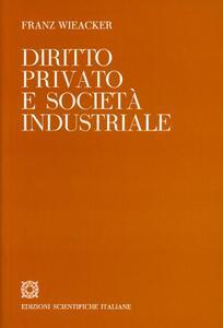 Diritto privato e società industriale - Franz Wieacker - copertina
