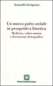 Libro Un nuovo patto sociale in prospettiva bioetica. Medicina, salute umana e decremento demografico Armando Savignano