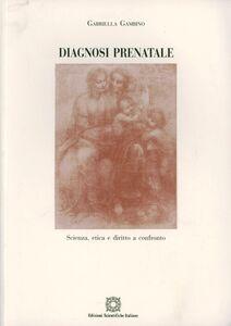 Foto Cover di Diagnosi prenatale. Scienza, etica e diritto a confronto, Libro di Gabriella Gambino, edito da Edizioni Scientifiche Italiane