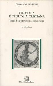 Filosofia e teologia cristiana. Saggi di epistemologia ermeneutica. Vol. 1: Questioni.