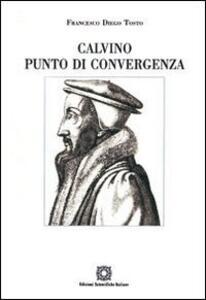 Calvino punto di convergenza. Simbolismo e presenza reale nella Santa Cerra - Francesco Diego Tosto - copertina