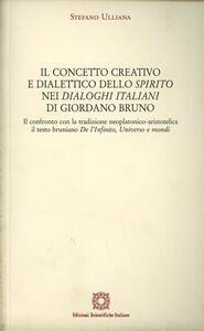 Il concetto creativo e dialettico dello «Spirito» nei «Dialoghi Italiani» di Giordano Bruno. Il confronto con la tradizione neoplatonico-aristotelica: il testo...