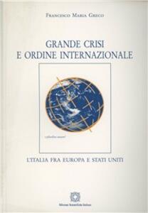 Grande crisi e ordine internazionale. L'Italia fra Europa e Stati Uniti - M. Francesco Greco - copertina