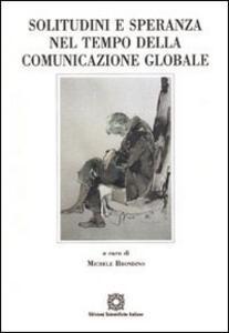 Solitudine e speranza nel tempo della comunicazione globale - Michele Brondino - copertina
