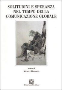 Libro Solitudine e speranza nel tempo della comunicazione globale Michele Brondino