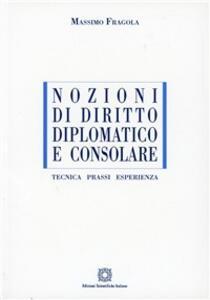 Nozioni di diritto diplomatico e consolare. Tecnica, prassi, esperienza - Massimo Fragola - copertina