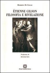 Étienne Gilson. Filosofia e rivelazione - Roberto Di Ceglie - copertina