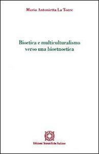 Bioetica e multiculturalismo verso una bioetnoetica - M. Antonietta La Torre - copertina