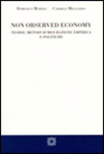 Non observed economy. Teorie, metodi di misurazione empirea e politiche - Domenico Marino,Carmelo Migliardo - copertina