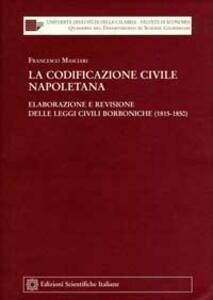 La codificazione civile napoletana. Elaborazione e revisione delle leggi civili borboniche (1815-1850) - Francesco Masciari - copertina