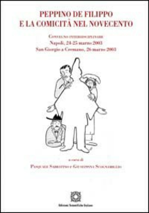 Libro Peppino De Filippo e la comicità nel Novecento. Convegno interdisciplinare (Napoli, 24-25 marzo 2003; San Giorgio a Cremano, 26 marzo 2003)