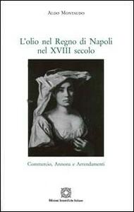 L' olio nel Regno di Napoli nel XVIII secolo - Aldo Montaudo - copertina