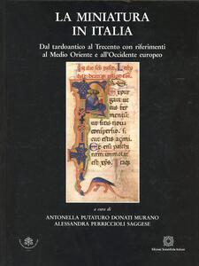 La miniatura in Italia. Dal tardoantico al Trecento con riferimenti al Medio Oriente e all'Occidente europeo - copertina