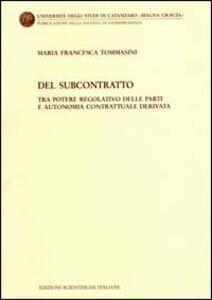 Del subcontratto tra potere regolativo delle parti e anatomia contrattuale derivata - Maria Francesca Tommasini - copertina