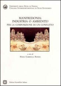 Foto Cover di Manfredonia: industria o ambiente. Per la composizione di un conflitto, Libro di  edito da Edizioni Scientifiche Italiane