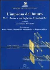L' impresa del futuro. Reti, cluster e piattaforme tecnologiche. Con CD-ROM