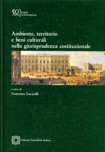 Ambiente, territorio e beni culturali nella giurisprudenza costituzionale - copertina