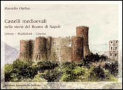 Castelli medievali nella storia del reame di Napoli. Lettere. Maddaloni. Caserta - Marcello Orefice - copertina