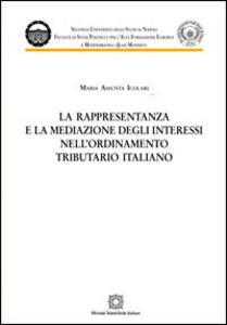 La rappresentanza e la mediazione degli interessi nell'ordinamento tributario italiano - Maria Assunta Icolari - copertina