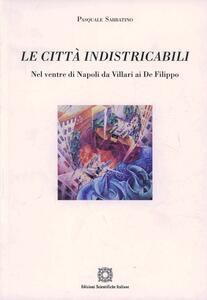 Le città indistricabili. Nel ventre di Napoli da Villari ai De Filippo - Pasquale Sabbatino - copertina