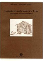 Consolidamento delle strutture in legno. Diagnostica e interventi conservativi