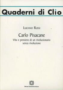 Carlo Pisacane. Vita e pensiero di un rivoluzionario senza rivoluzione - Luciano Russi - copertina