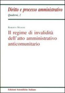 Il regime d'invalidità dell'atto amministrativo anticomunitario