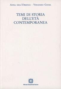 Temi di storia dell'età contemoporanea - Anna Dell'Orefice,Vincenzo Giura - copertina
