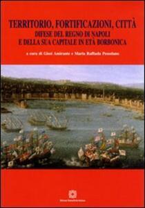 Territorio, fortificazioni, città - Giosi Amirante,M. Raffaella Pessolano - copertina
