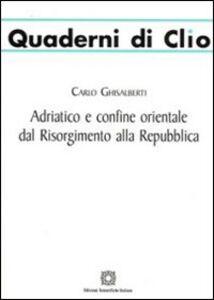 Foto Cover di Adriatico e confine orientale dal Risorgimento alla Repubblica, Libro di Carlo Ghisalberti, edito da Edizioni Scientifiche Italiane