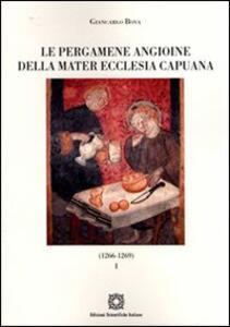 Le pergamene angioine della Mater Ecclesia Capuana. Vol. 1: 1266-1269. - Giancarlo Bova - copertina
