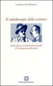 Libro Il caleidoscopio della scrittura. James Joyce, Carlo Emilio Gadda e il romanzo modernista Loredana Di Martino